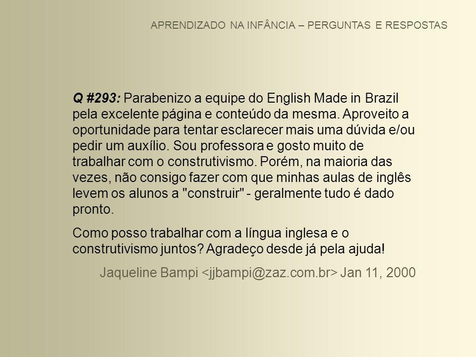 APRENDIZADO NA INFÂNCIA – PERGUNTAS E RESPOSTAS Q #293: Parabenizo a equipe do English Made in Brazil pela excelente página e conteúdo da mesma. Aprov