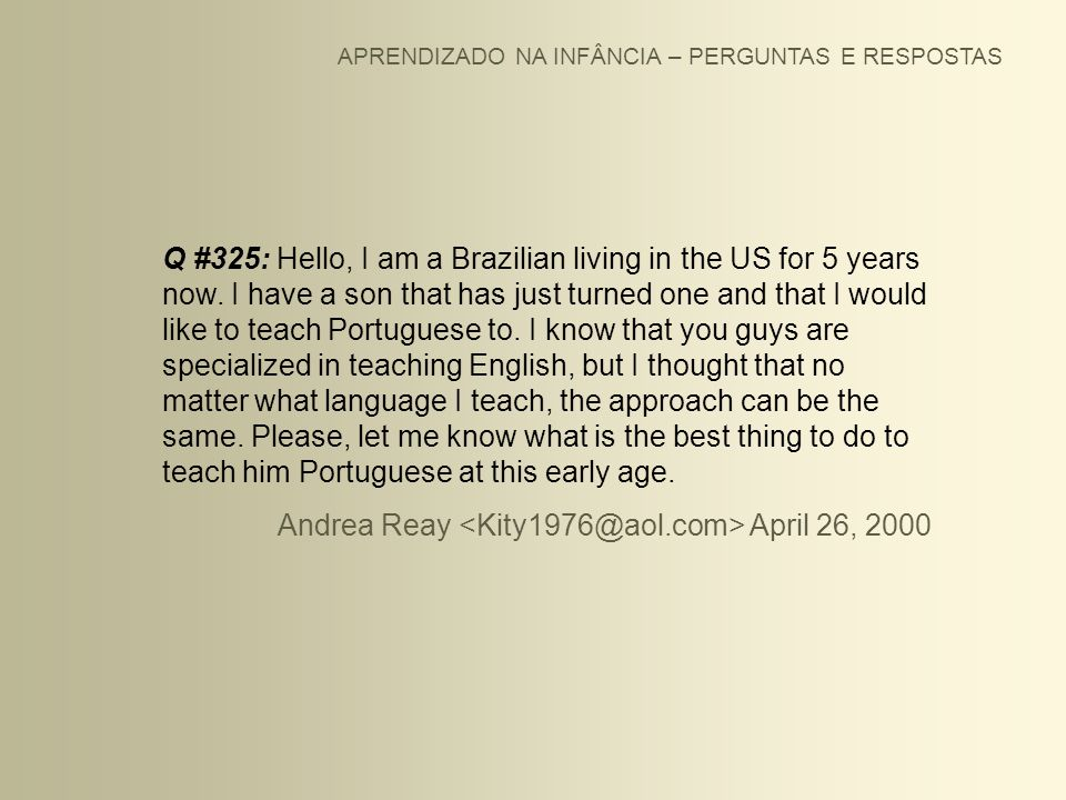 APRENDIZADO NA INFÂNCIA – PERGUNTAS E RESPOSTAS Q #325: Hello, I am a Brazilian living in the US for 5 years now. I have a son that has just turned on