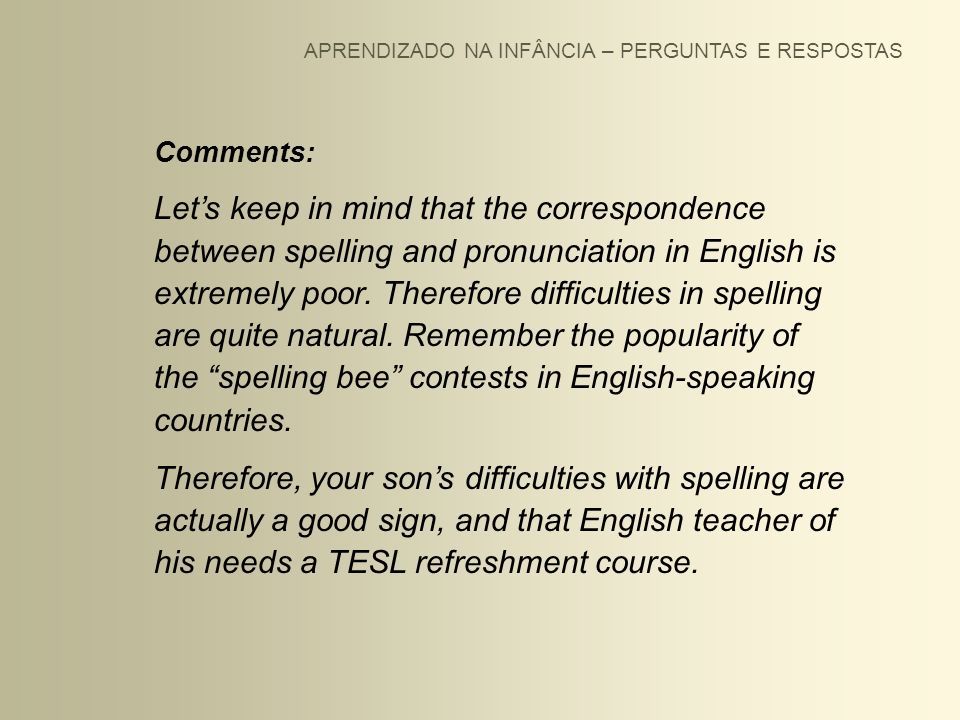 APRENDIZADO NA INFÂNCIA – PERGUNTAS E RESPOSTAS Comments: Lets keep in mind that the correspondence between spelling and pronunciation in English is e