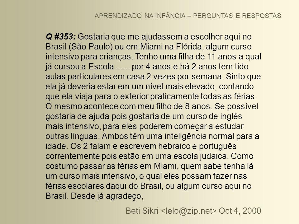 APRENDIZADO NA INFÂNCIA – PERGUNTAS E RESPOSTAS Q #353: Gostaria que me ajudassem a escolher aqui no Brasil (São Paulo) ou em Miami na Flórida, algum