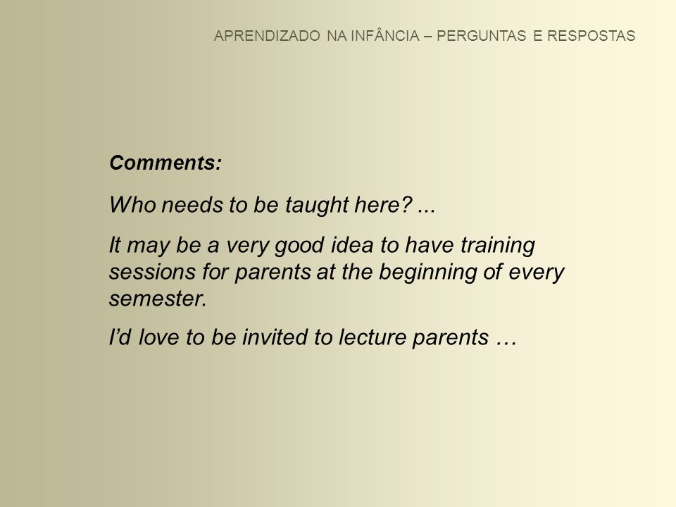 APRENDIZADO NA INFÂNCIA – PERGUNTAS E RESPOSTAS Comments: Who needs to be taught here?... It may be a very good idea to have training sessions for par