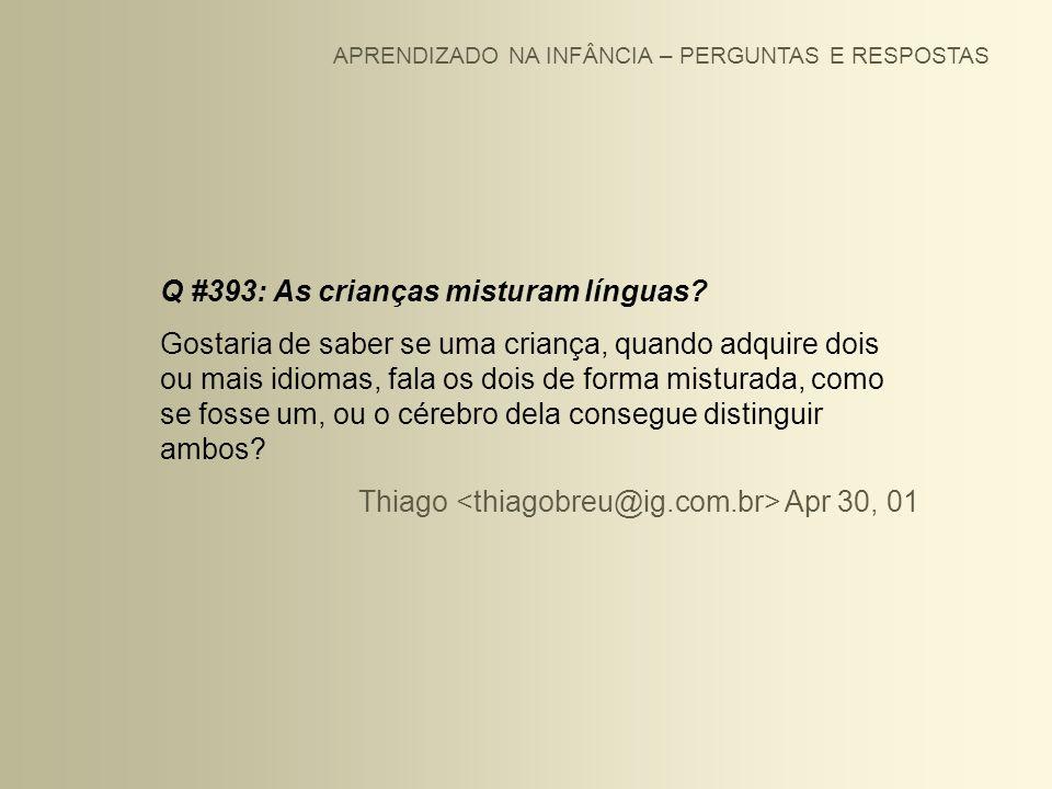 APRENDIZADO NA INFÂNCIA – PERGUNTAS E RESPOSTAS Q #393: As crianças misturam línguas? Gostaria de saber se uma criança, quando adquire dois ou mais id