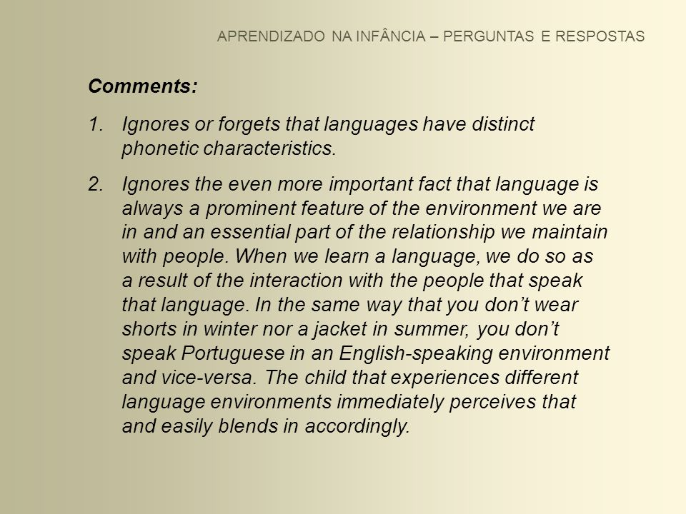 APRENDIZADO NA INFÂNCIA – PERGUNTAS E RESPOSTAS Comments: 1.Ignores or forgets that languages have distinct phonetic characteristics. 2.Ignores the ev
