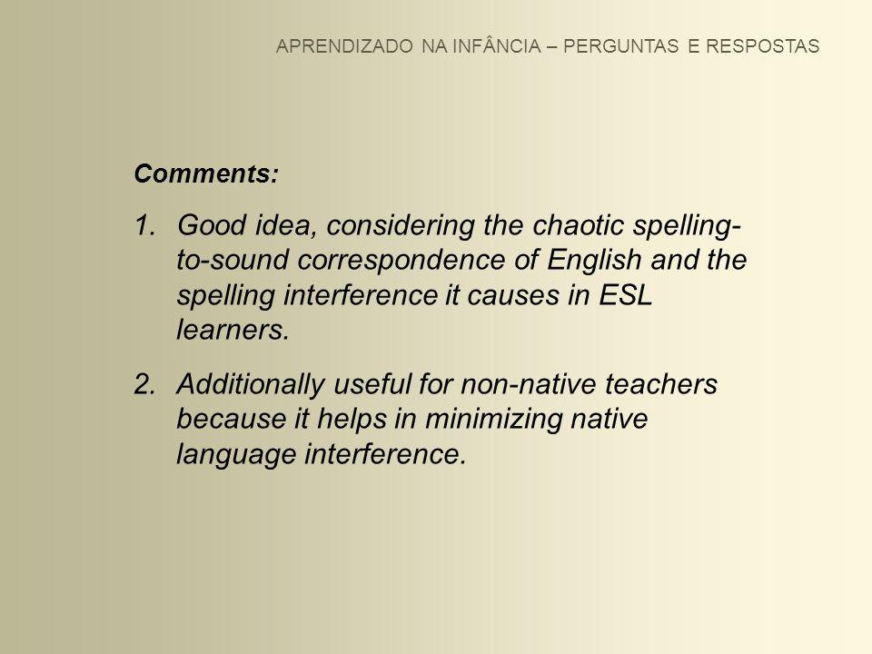 APRENDIZADO NA INFÂNCIA – PERGUNTAS E RESPOSTAS Comments: 1.Good idea, considering the chaotic spelling- to-sound correspondence of English and the sp