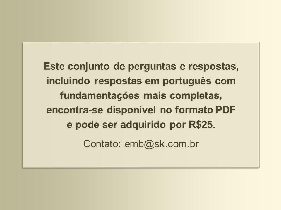Este conjunto de perguntas e respostas, incluindo respostas em português com fundamentações mais completas, encontra-se disponível no formato PDF e po