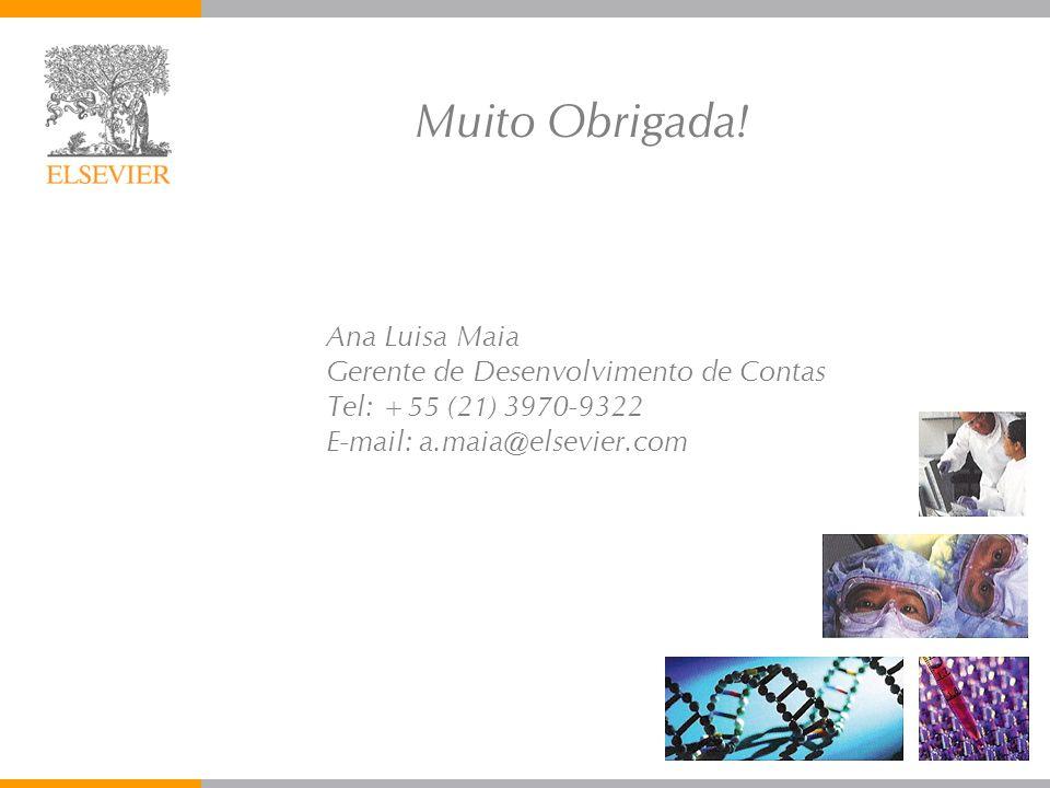 Ana Luisa Maia Gerente de Desenvolvimento de Contas Tel: +55 (21) 3970-9322 E-mail: a.maia@elsevier.com Muito Obrigada!