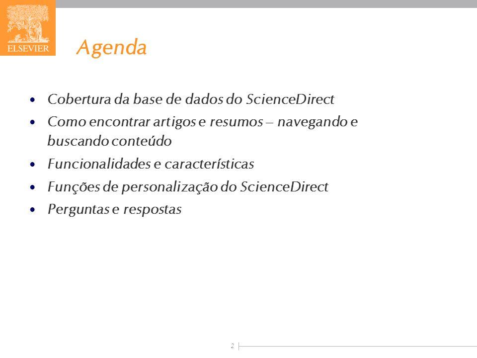 2 Agenda Cobertura da base de dados do ScienceDirect Como encontrar artigos e resumos – navegando e buscando conteúdo Funcionalidades e característica