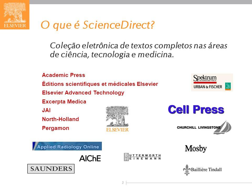 3 O que é ScienceDirect? Coleção eletrônica de textos completos nas áreas de ciência, tecnologia e medicina. Academic Press Éditions scientifiques et
