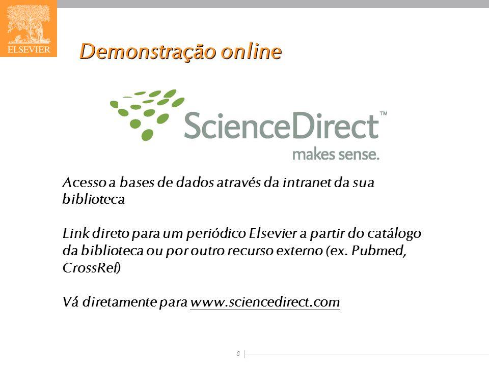 8 Demonstração online Acesso a bases de dados através da intranet da sua biblioteca Link direto para um periódico Elsevier a partir do catálogo da bib