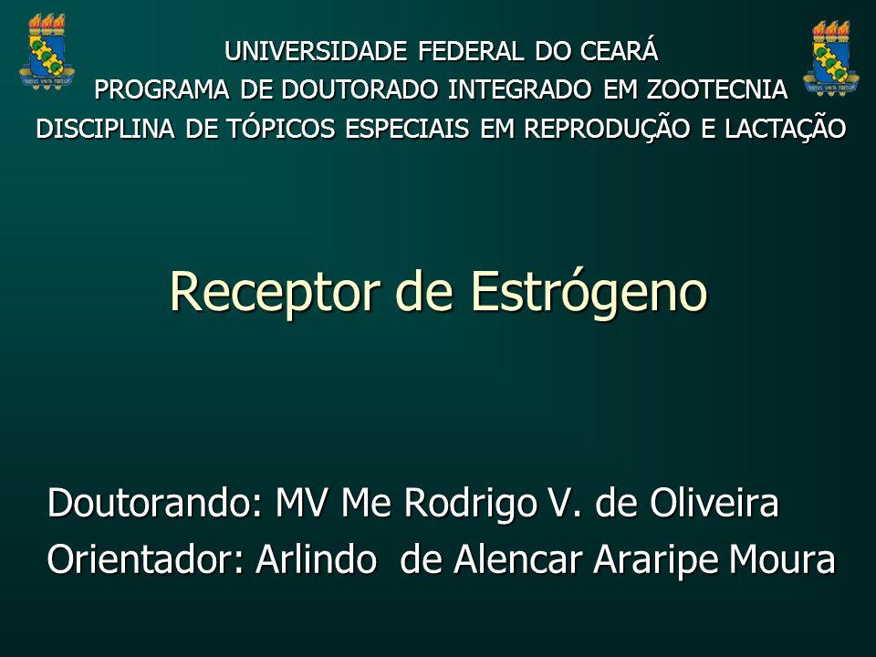 Receptor de Estrógeno Doutorando: MV Me Rodrigo V. de Oliveira Orientador: Arlindo de Alencar Araripe Moura UNIVERSIDADE FEDERAL DO CEARÁ PROGRAMA DE