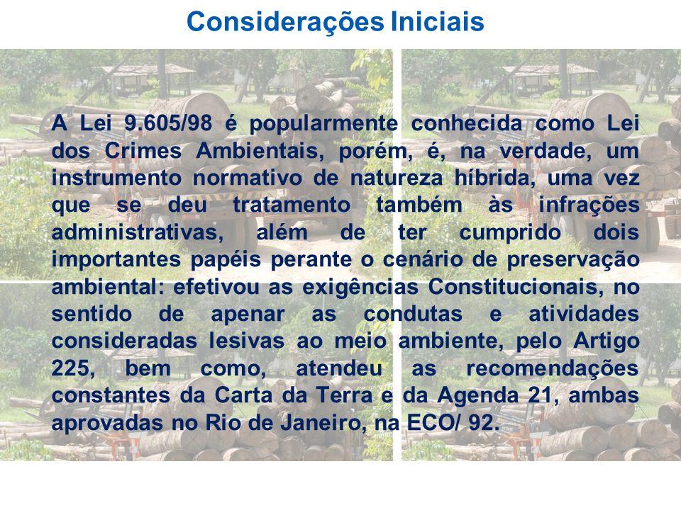 Considerações Iniciais A Lei 9.605/98 é popularmente conhecida como Lei dos Crimes Ambientais, porém, é, na verdade, um instrumento normativo de natur