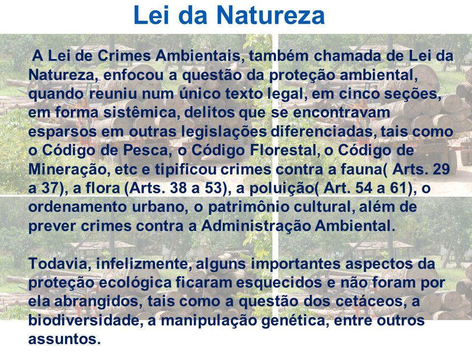 Lei da Natureza A Lei de Crimes Ambientais, também chamada de Lei da Natureza, enfocou a questão da proteção ambiental, quando reuniu num único texto