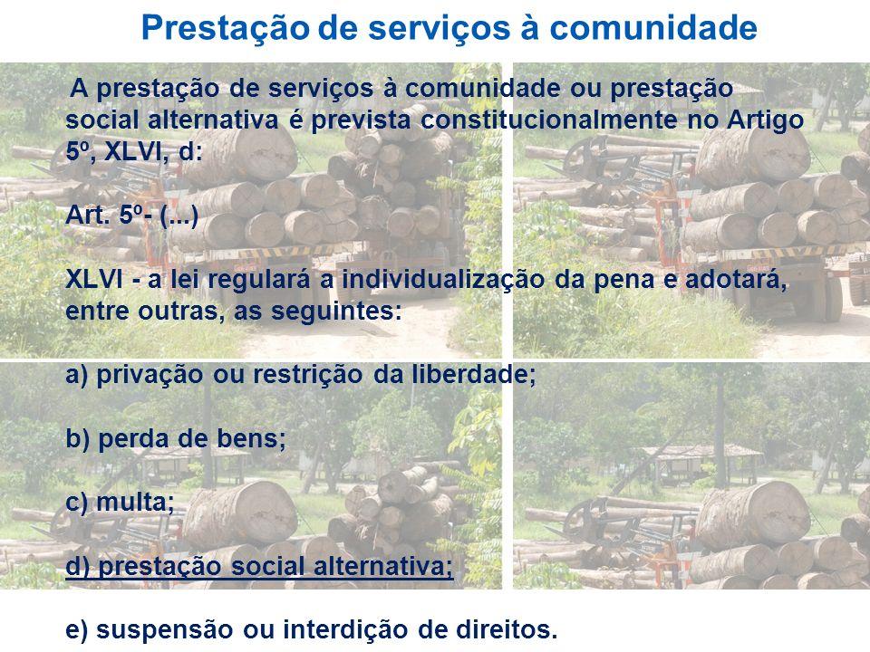 Prestação de serviços à comunidade A prestação de serviços à comunidade ou prestação social alternativa é prevista constitucionalmente no Artigo 5º, X