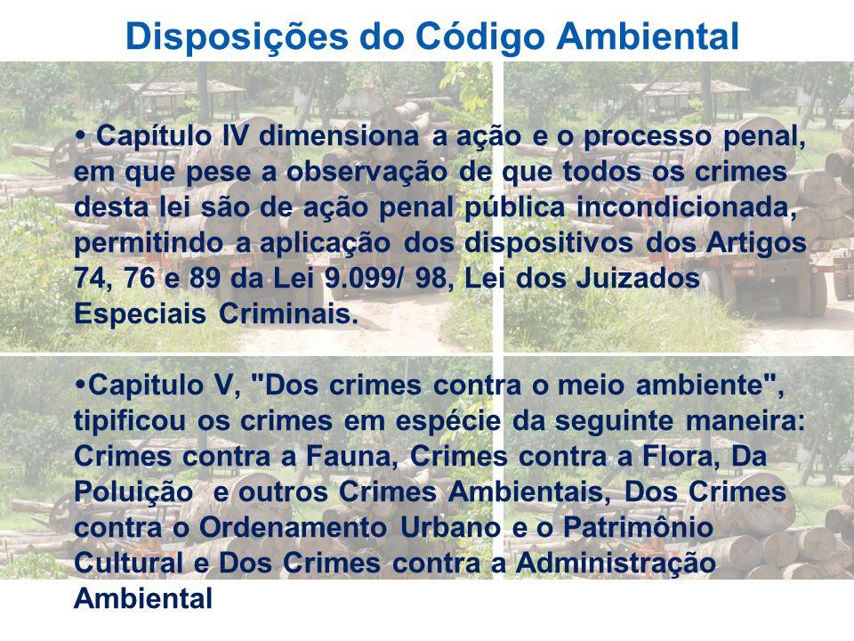 Disposições do Código Ambiental Capítulo IV dimensiona a ação e o processo penal, em que pese a observação de que todos os crimes desta lei são de açã