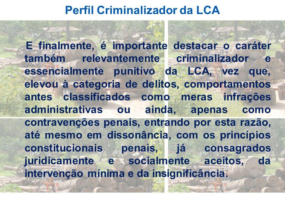 Perfil Criminalizador da LCA E finalmente, é importante destacar o caráter também relevantemente criminalizador e essencialmente punitivo da LCA, vez