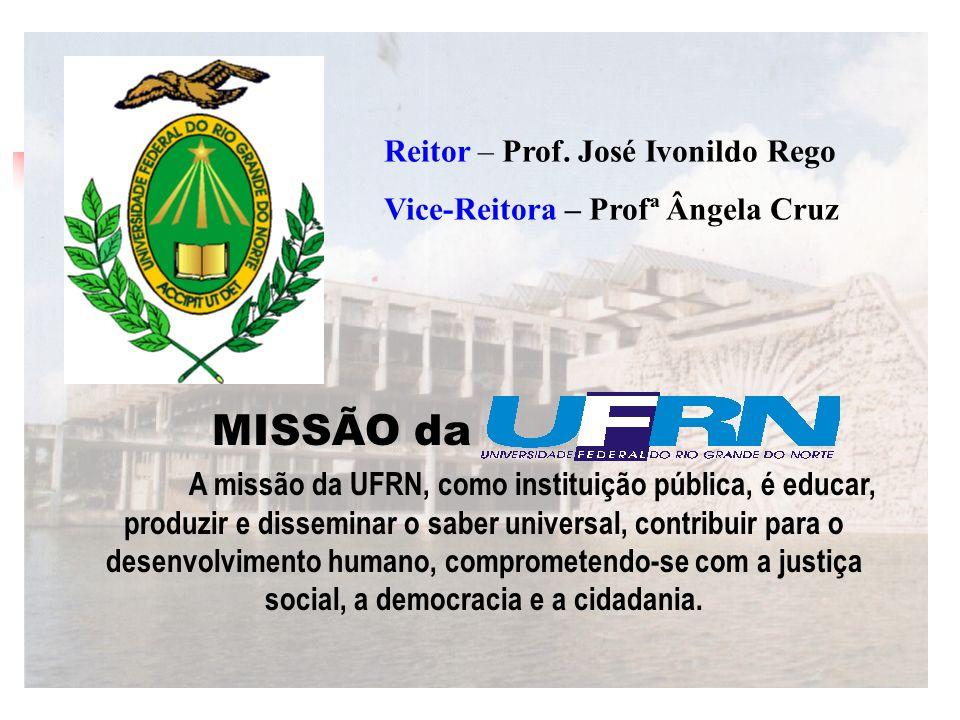 MISSÃO da A missão da UFRN, como instituição pública, é educar, produzir e disseminar o saber universal, contribuir para o desenvolvimento humano, com