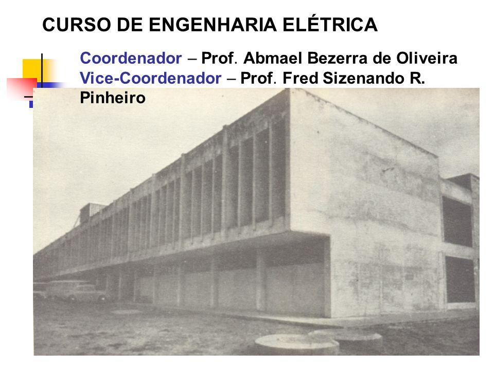 CURSO DE ENGENHARIA ELÉTRICA Coordenador – Prof. Abmael Bezerra de Oliveira Vice-Coordenador – Prof. Fred Sizenando R. Pinheiro