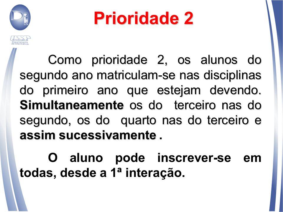 Prioridade 2 Como prioridade 2, os alunos do segundo ano matriculam-se nas disciplinas do primeiro ano que estejam devendo. Simultaneamente os do terc