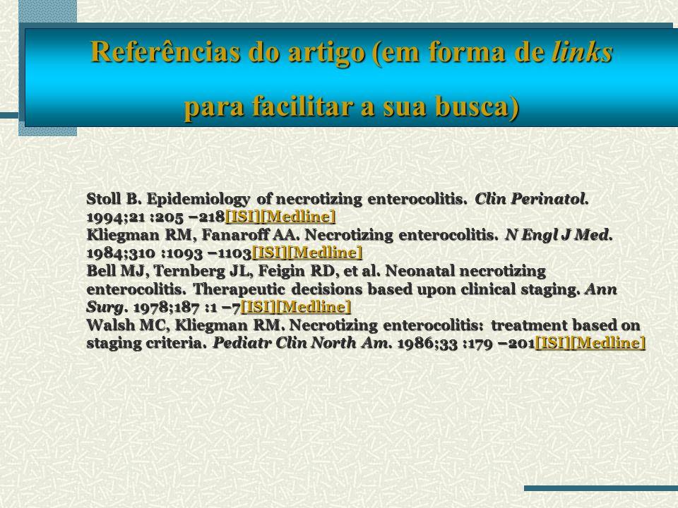 Stoll B. Epidemiology of necrotizing enterocolitis. Clin Perinatol. 1994;21 :205 –218[ISI][Medline] Kliegman RM, Fanaroff AA. Necrotizing enterocoliti