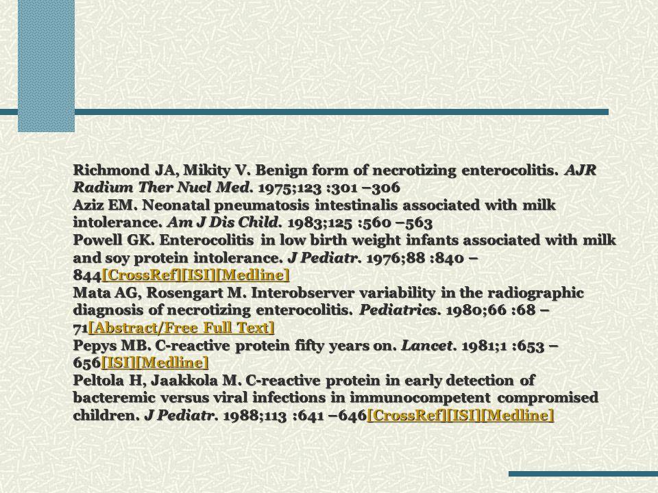 Richmond JA, Mikity V. Benign form of necrotizing enterocolitis. AJR Radium Ther Nucl Med. 1975;123 :301 –306 Aziz EM. Neonatal pneumatosis intestinal