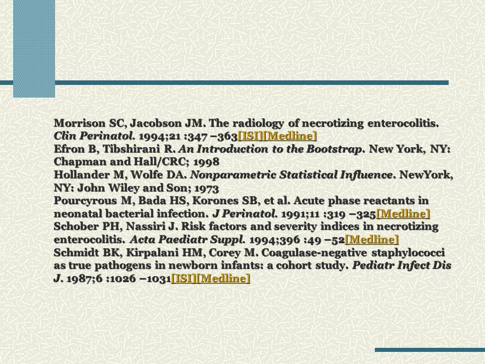 Morrison SC, Jacobson JM. The radiology of necrotizing enterocolitis. Clin Perinatol. 1994;21 :347 –363[ISI][Medline] Efron B, Tibshirani R. An Introd