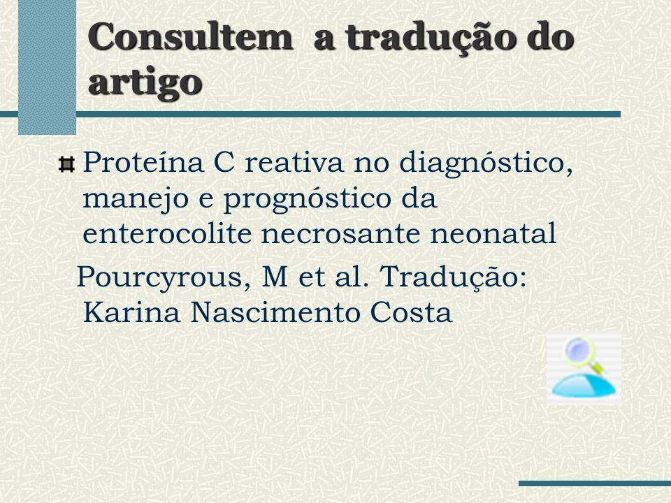 Consultem a tradução do artigo Proteína C reativa no diagnóstico, manejo e prognóstico da enterocolite necrosante neonatal Pourcyrous, M et al. Traduç