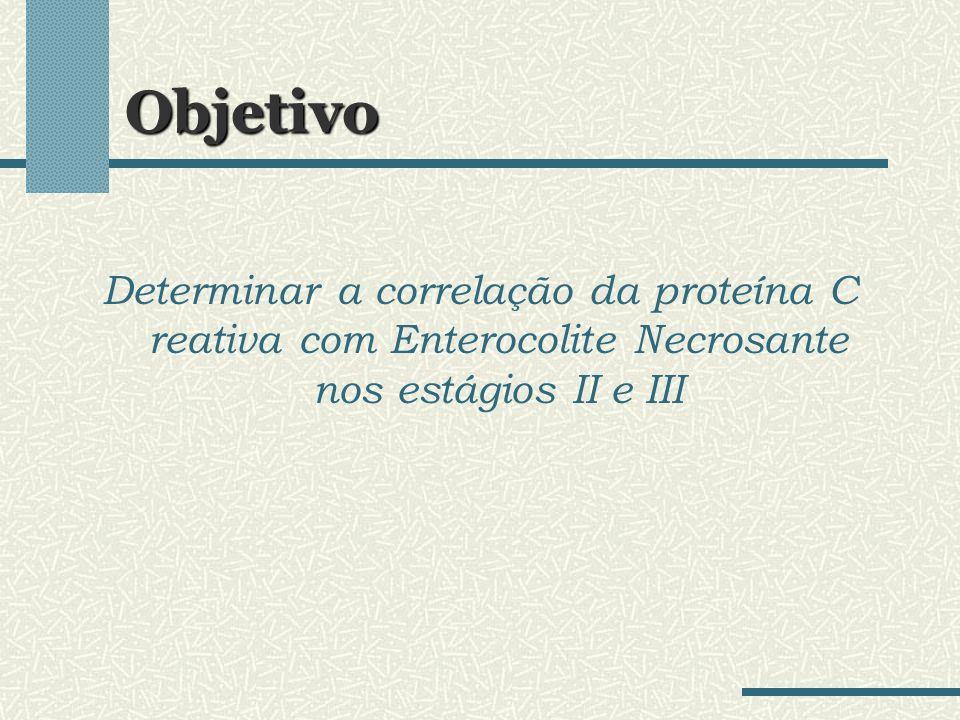 Objetivo Determinar a correlação da proteína C reativa com Enterocolite Necrosante nos estágios II e III