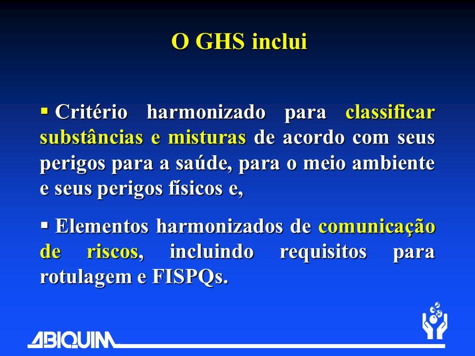 O GHS inclui Critério harmonizado para classificar substâncias e misturas de acordo com seus perigos para a saúde, para o meio ambiente e seus perigos