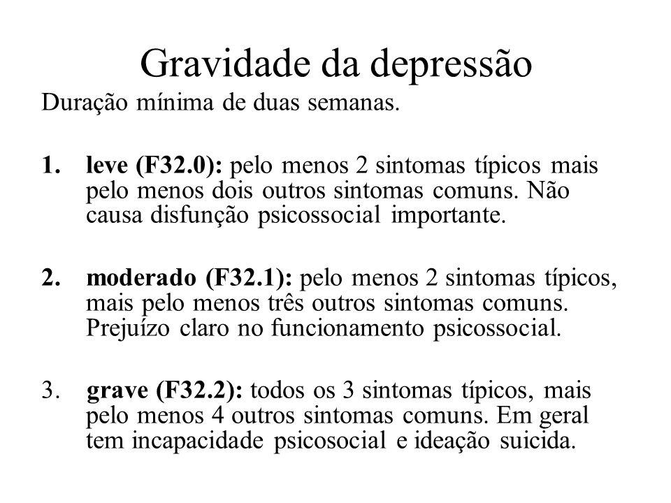 Gravidade da depressão Duração mínima de duas semanas. 1.leve (F32.0): pelo menos 2 sintomas típicos mais pelo menos dois outros sintomas comuns. Não