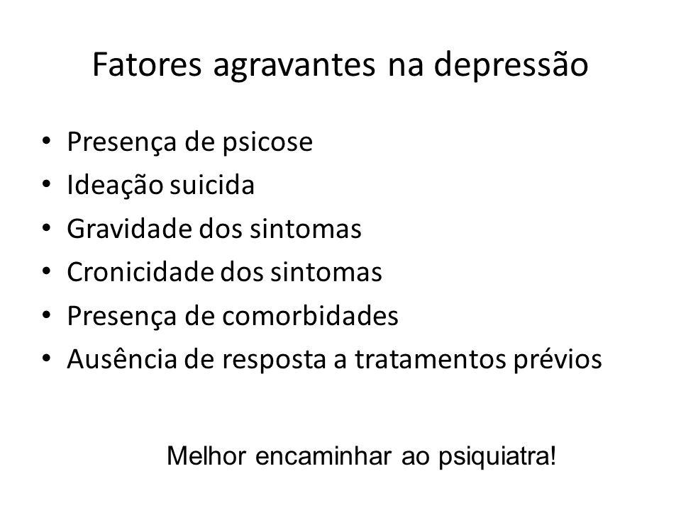 Fatores agravantes na depressão Presença de psicose Ideação suicida Gravidade dos sintomas Cronicidade dos sintomas Presença de comorbidades Ausência