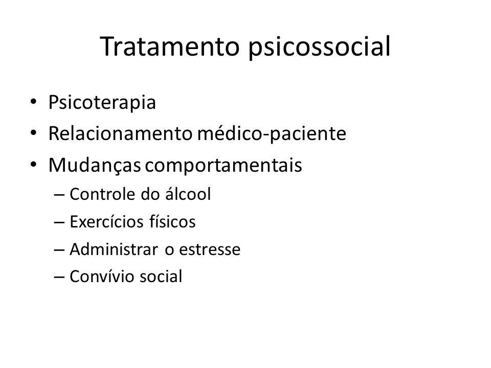 Tratamento psicossocial Psicoterapia Relacionamento médico-paciente Mudanças comportamentais – Controle do álcool – Exercícios físicos – Administrar o