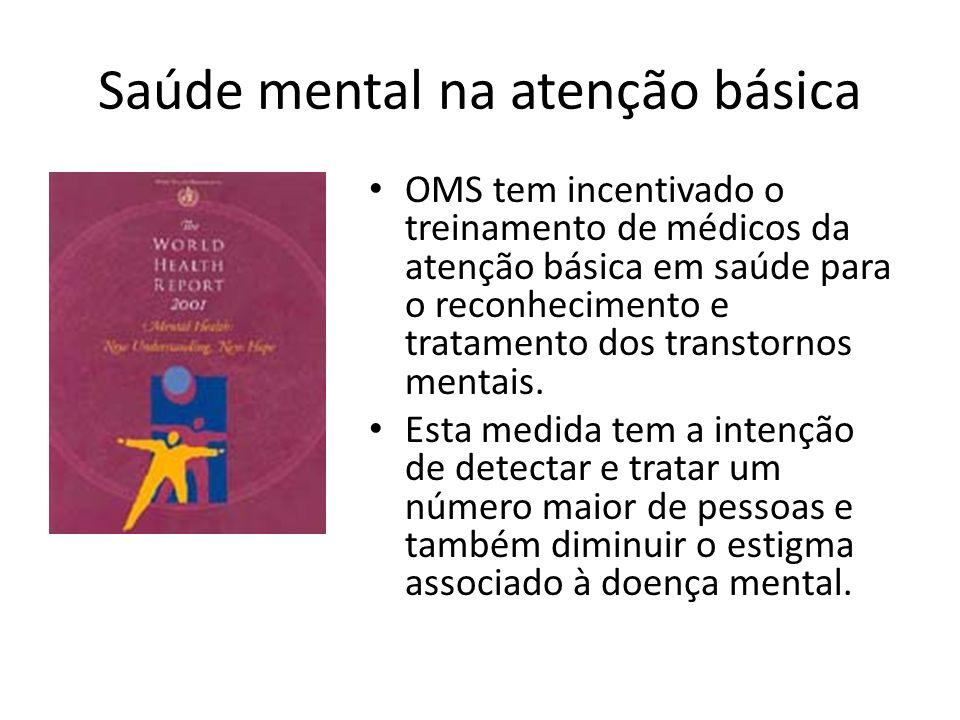 Saúde mental na atenção básica OMS tem incentivado o treinamento de médicos da atenção básica em saúde para o reconhecimento e tratamento dos transtor