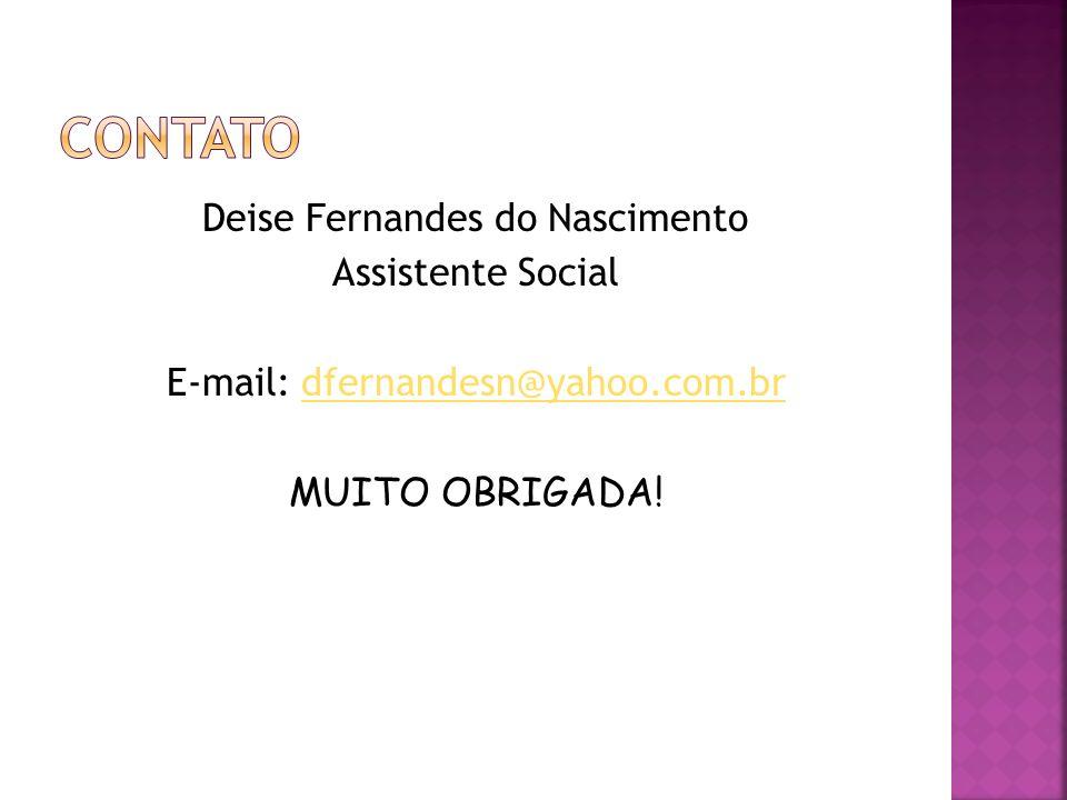Deise Fernandes do Nascimento Assistente Social E-mail: dfernandesn@yahoo.com.brdfernandesn@yahoo.com.br MUITO OBRIGADA!