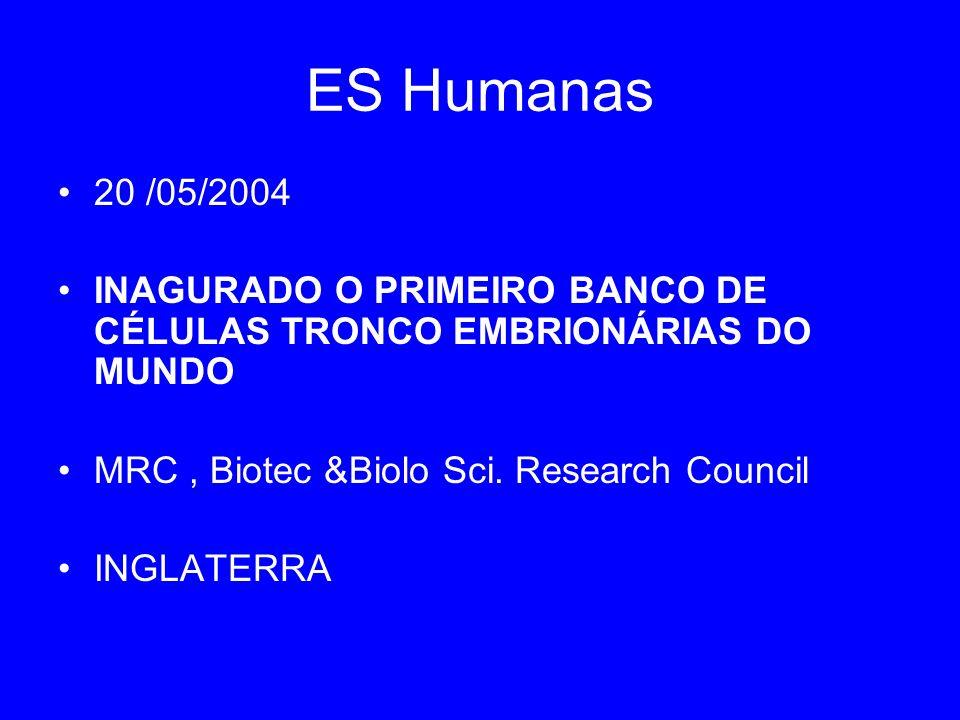ES Humanas 20 /05/2004 INAGURADO O PRIMEIRO BANCO DE CÉLULAS TRONCO EMBRIONÁRIAS DO MUNDO MRC, Biotec &Biolo Sci. Research Council INGLATERRA