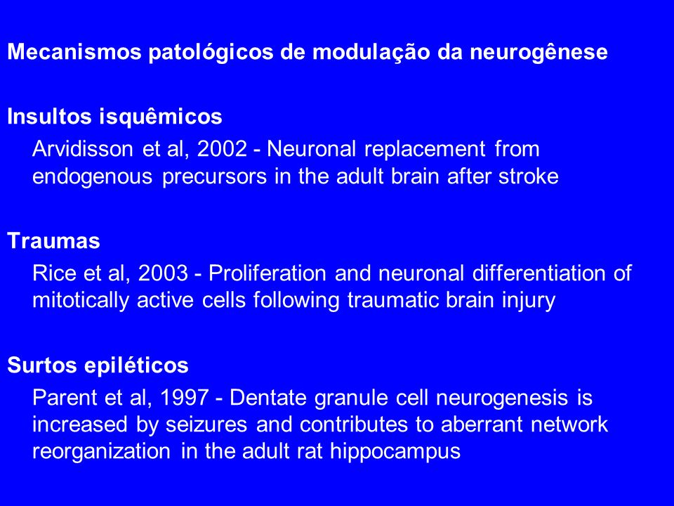 Mecanismos patológicos de modulação da neurogênese Insultos isquêmicos Arvidisson et al, 2002 - Neuronal replacement from endogenous precursors in the