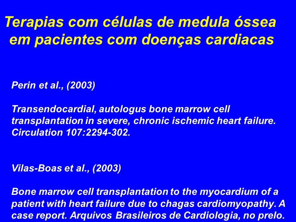 Perin et al., (2003) Transendocardial, autologus bone marrow cell transplantation in severe, chronic ischemic heart failure. Circulation 107:2294-302.