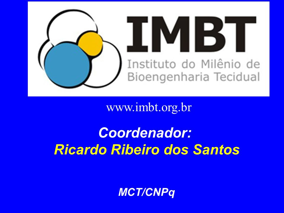 www.imbt.org.br Coordenador: Ricardo Ribeiro dos Santos MCT/CNPq