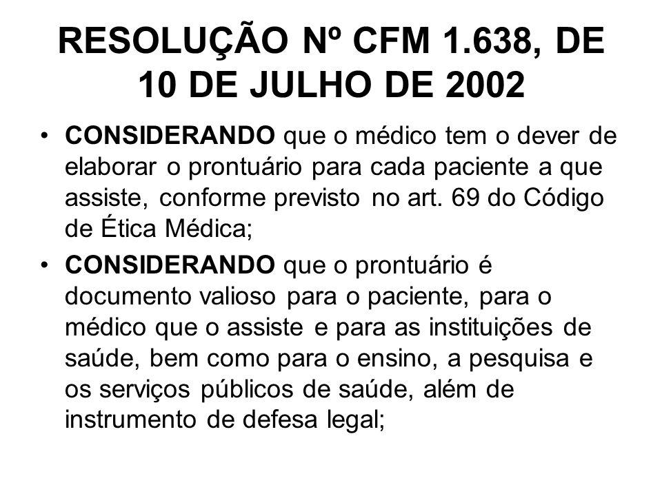 RESOLUÇÃO Nº CFM 1.638, DE 10 DE JULHO DE 2002 CONSIDERANDO que o médico tem o dever de elaborar o prontuário para cada paciente a que assiste, confor