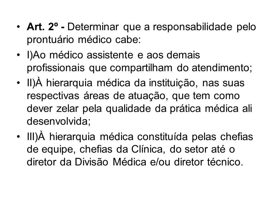 Art. 2º - Determinar que a responsabilidade pelo prontuário médico cabe: I)Ao médico assistente e aos demais profissionais que compartilham do atendim