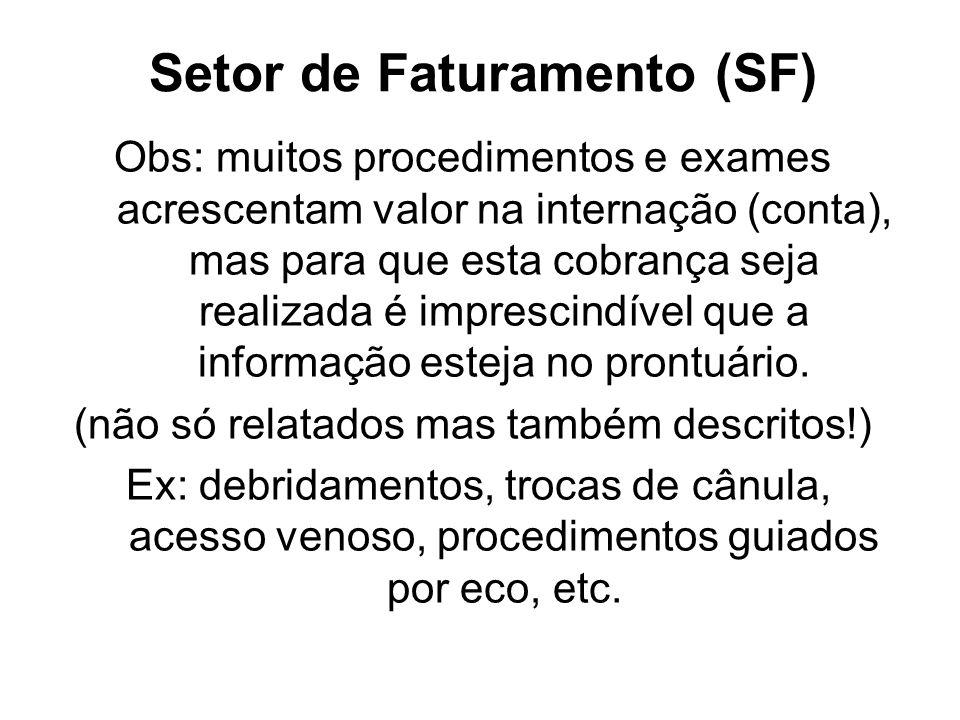Setor de Faturamento (SF) Obs: muitos procedimentos e exames acrescentam valor na internação (conta), mas para que esta cobrança seja realizada é impr