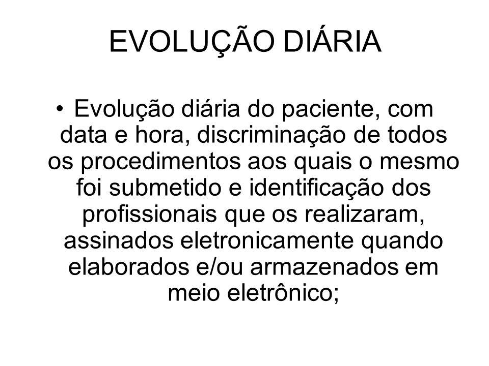 EVOLUÇÃO DIÁRIA Evolução diária do paciente, com data e hora, discriminação de todos os procedimentos aos quais o mesmo foi submetido e identificação