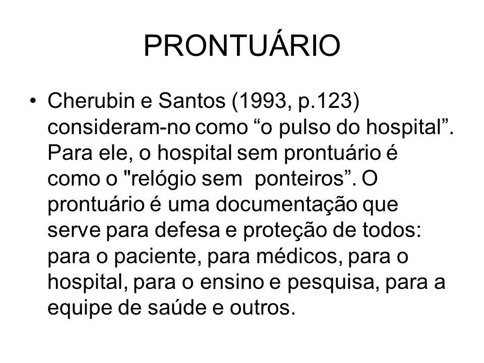 PRONTUÁRIO Cherubin e Santos (1993, p.123) consideram-no como o pulso do hospital. Para ele, o hospital sem prontuário é como o