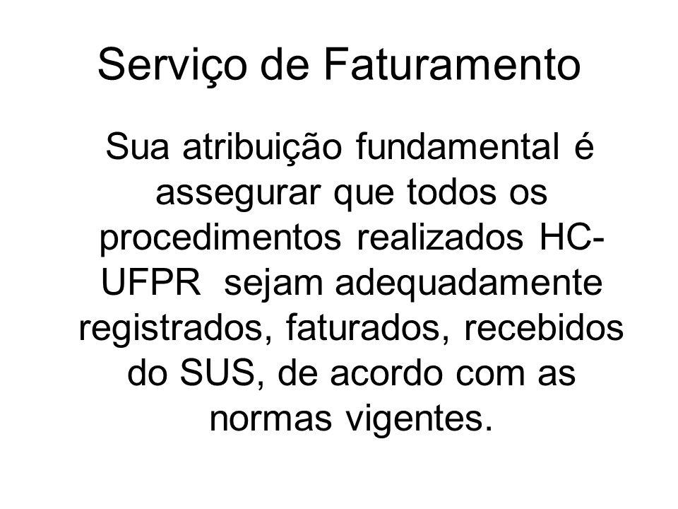 Serviço de Faturamento Sua atribuição fundamental é assegurar que todos os procedimentos realizados HC- UFPR sejam adequadamente registrados, faturado