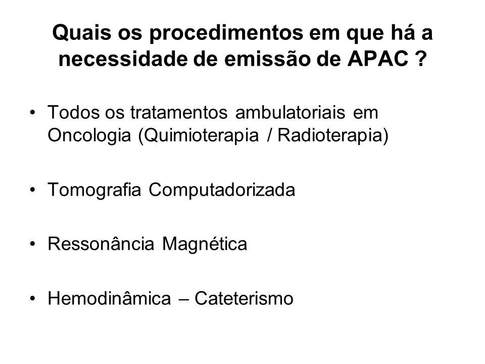 Quais os procedimentos em que há a necessidade de emissão de APAC ? Todos os tratamentos ambulatoriais em Oncologia (Quimioterapia / Radioterapia) Tom
