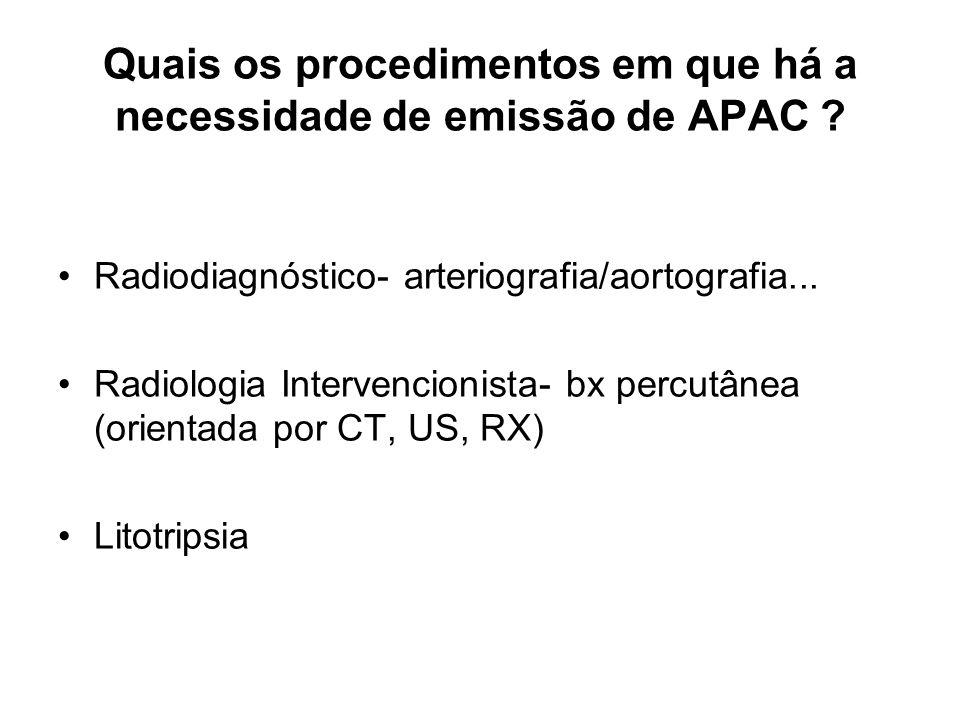 Quais os procedimentos em que há a necessidade de emissão de APAC ? Radiodiagnóstico- arteriografia/aortografia... Radiologia Intervencionista- bx per