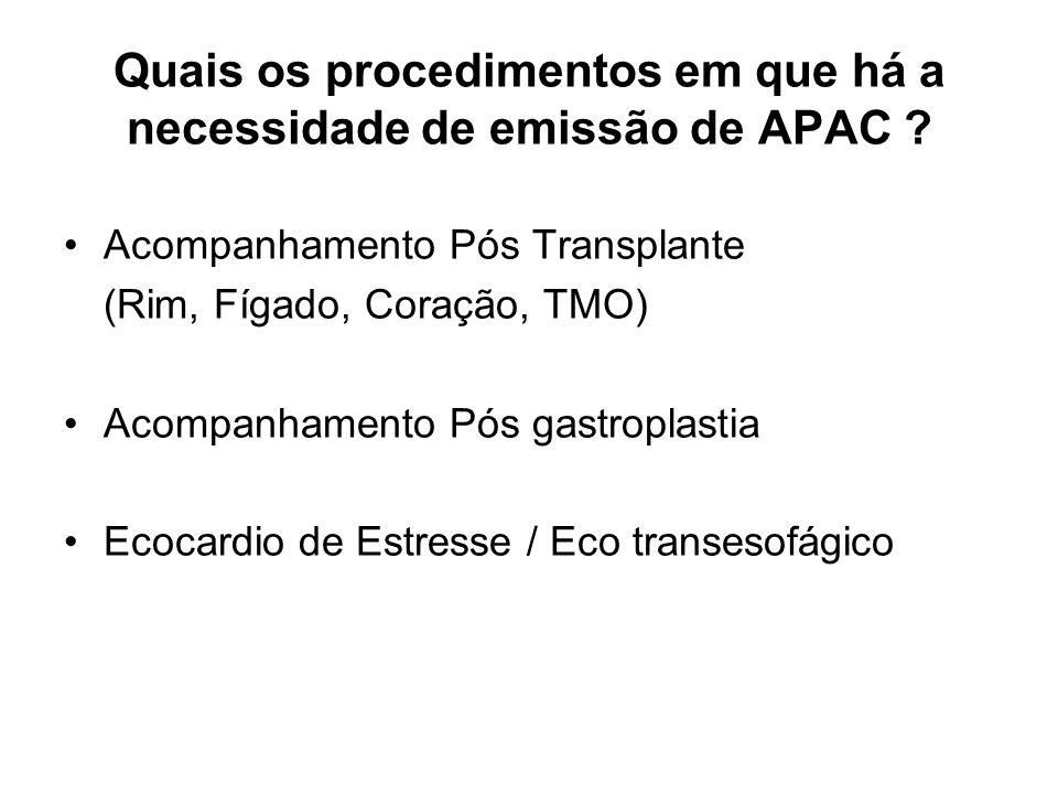 Quais os procedimentos em que há a necessidade de emissão de APAC ? Acompanhamento Pós Transplante (Rim, Fígado, Coração, TMO) Acompanhamento Pós gast