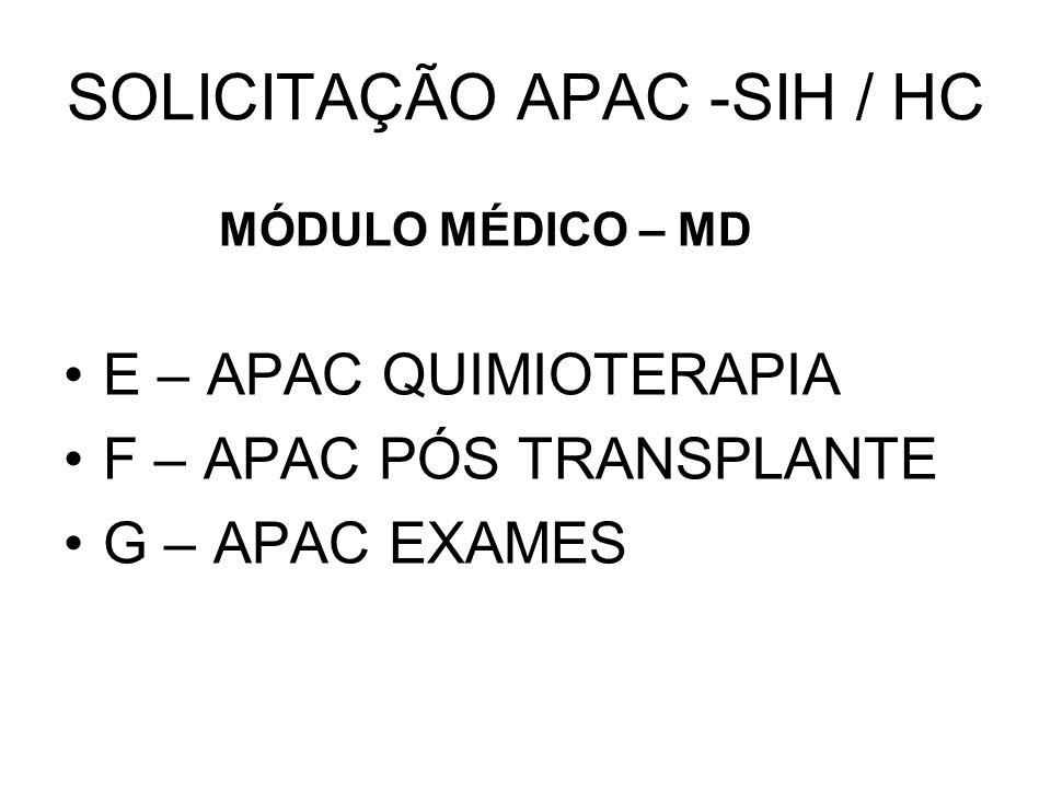 SOLICITAÇÃO APAC -SIH / HC MÓDULO MÉDICO – MD E – APAC QUIMIOTERAPIA F – APAC PÓS TRANSPLANTE G – APAC EXAMES