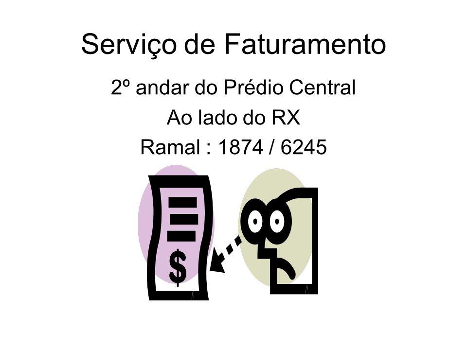 Serviço de Faturamento 2º andar do Prédio Central Ao lado do RX Ramal : 1874 / 6245