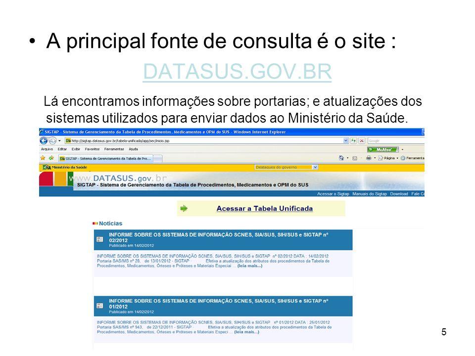 5 A principal fonte de consulta é o site : DATASUS.GOV.BR Lá encontramos informações sobre portarias; e atualizações dos sistemas utilizados para envi