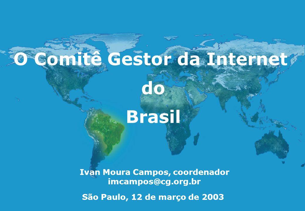 São Paulo, 12 de março de 2003 O Comitê Gestor da Internet do Brasil Ivan Moura Campos, coordenador imcampos@cg.org.br
